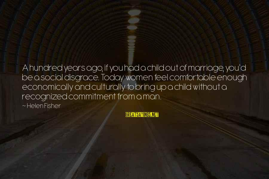 3 Years Of Marriage Sayings By Helen Fisher: A hundred years ago, if you had a child out of marriage, you'd be a
