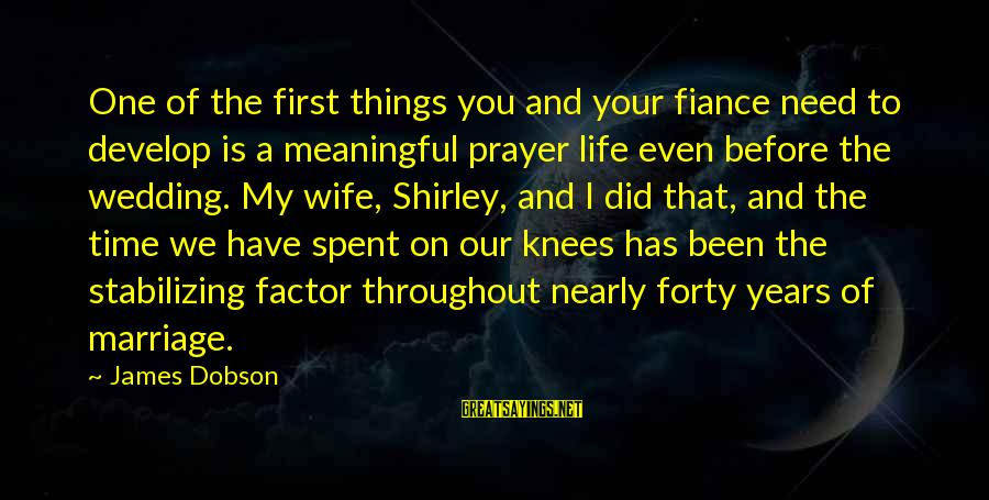 3 Years Of Marriage Sayings By James Dobson: One of the first things you and your fiance need to develop is a meaningful