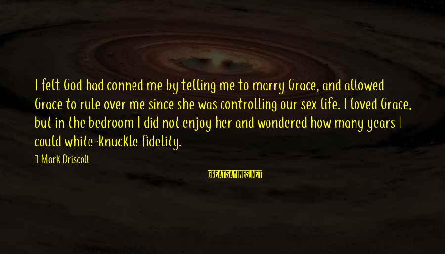 3 Years Of Marriage Sayings By Mark Driscoll: I felt God had conned me by telling me to marry Grace, and allowed Grace