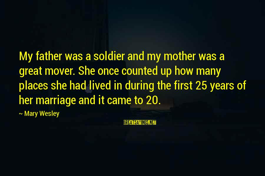 3 Years Of Marriage Sayings By Mary Wesley: My father was a soldier and my mother was a great mover. She once counted