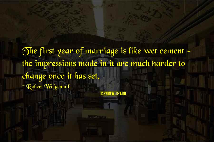 3 Years Of Marriage Sayings By Robert Wolgemuth: The first year of marriage is like wet cement - the impressions made in it