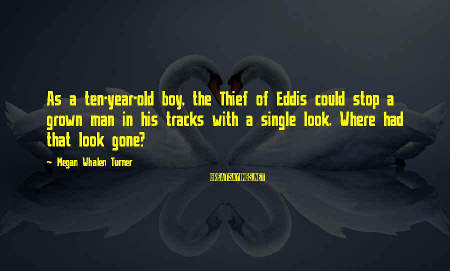 3 Years Old Boy Sayings By Megan Whalen Turner: As a ten-year-old boy, the Thief of Eddis could stop a grown man in his