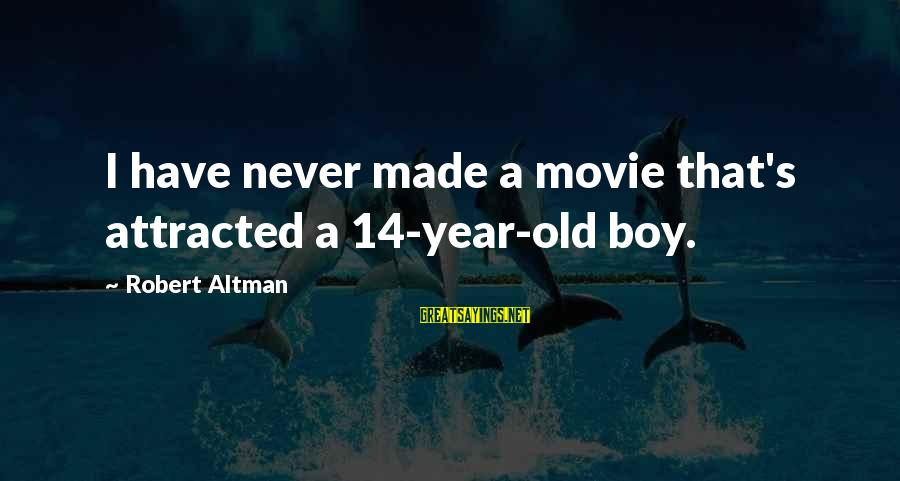 3 Years Old Boy Sayings By Robert Altman: I have never made a movie that's attracted a 14-year-old boy.