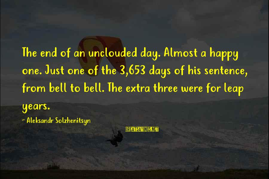3 Years Sayings By Aleksandr Solzhenitsyn: The end of an unclouded day. Almost a happy one. Just one of the 3,653
