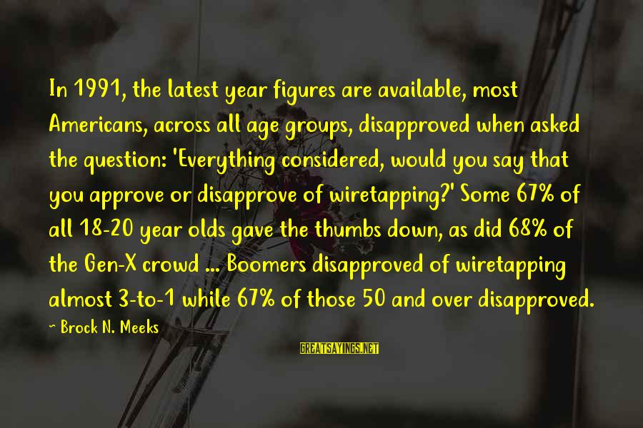 3 Years Sayings By Brock N. Meeks: In 1991, the latest year figures are available, most Americans, across all age groups, disapproved