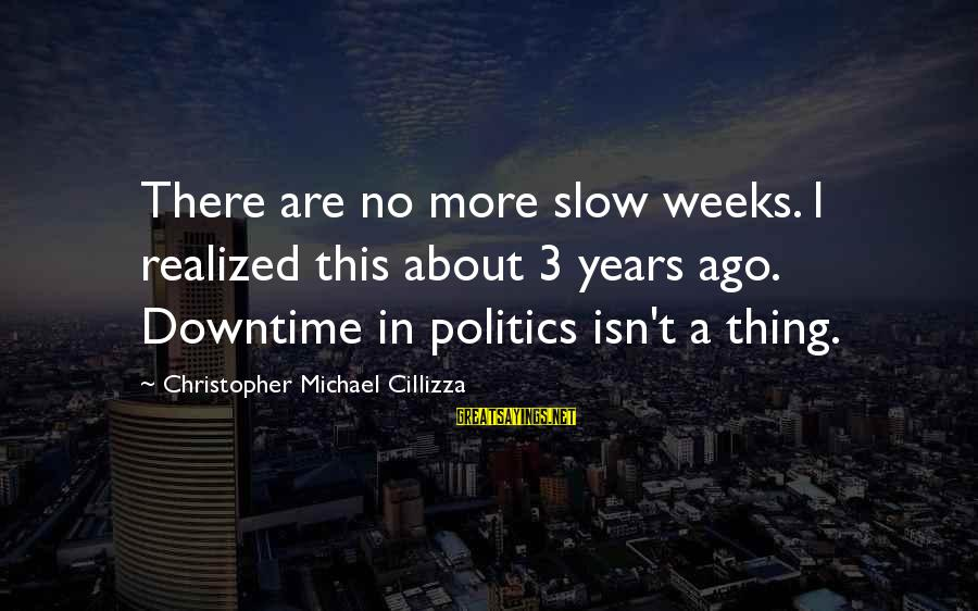 3 Years Sayings By Christopher Michael Cillizza: There are no more slow weeks. I realized this about 3 years ago. Downtime in