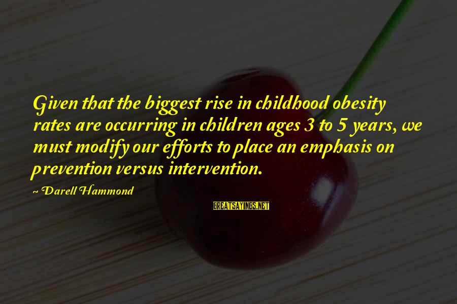 3 Years Sayings By Darell Hammond: Given that the biggest rise in childhood obesity rates are occurring in children ages 3