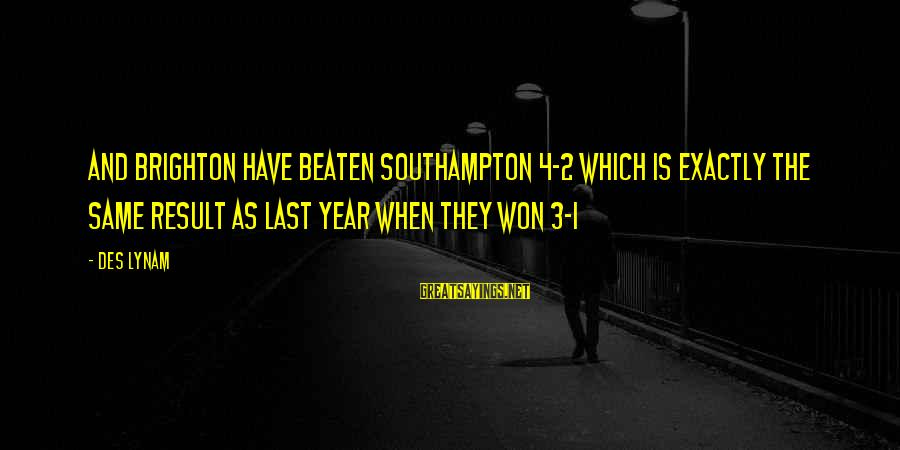 3 Years Sayings By Des Lynam: And Brighton have beaten Southampton 4-2 which is exactly the same result as last year