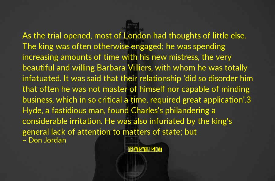 3 Years Sayings By Don Jordan: As the trial opened, most of London had thoughts of little else. The king was