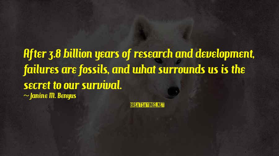 3 Years Sayings By Janine M. Benyus: After 3.8 billion years of research and development, failures are fossils, and what surrounds us