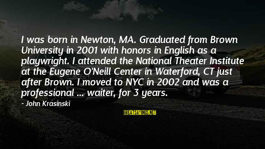 3 Years Sayings By John Krasinski: I was born in Newton, MA. Graduated from Brown University in 2001 with honors in
