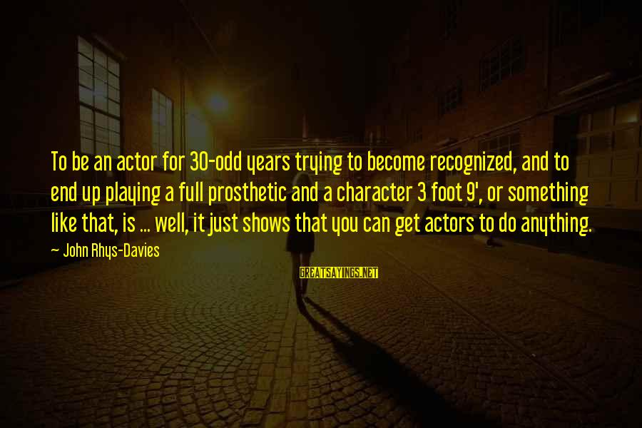 3 Years Sayings By John Rhys-Davies: To be an actor for 30-odd years trying to become recognized, and to end up