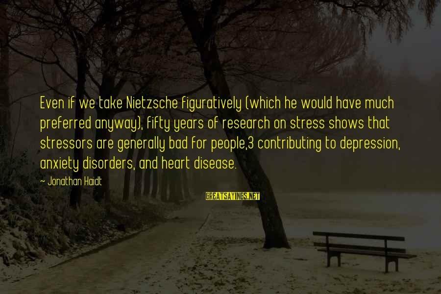 3 Years Sayings By Jonathan Haidt: Even if we take Nietzsche figuratively (which he would have much preferred anyway), fifty years