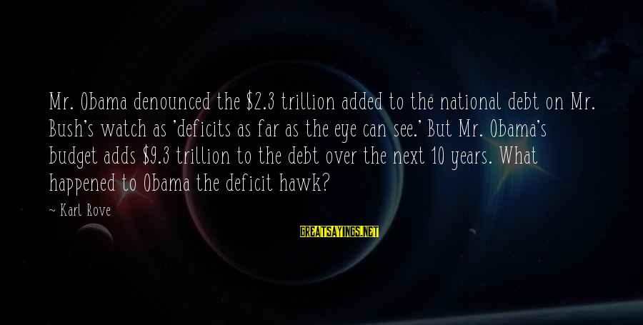 3 Years Sayings By Karl Rove: Mr. Obama denounced the $2.3 trillion added to the national debt on Mr. Bush's watch