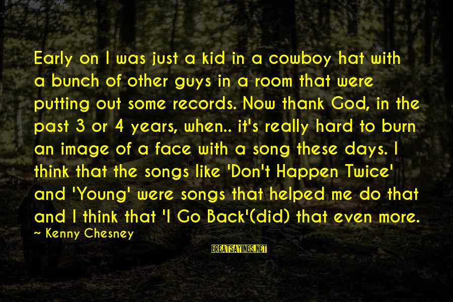 3 Years Sayings By Kenny Chesney: Early on I was just a kid in a cowboy hat with a bunch of