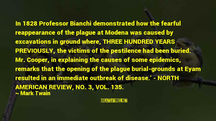3 Years Sayings By Mark Twain: In 1828 Professor Bianchi demonstrated how the fearful reappearance of the plague at Modena was