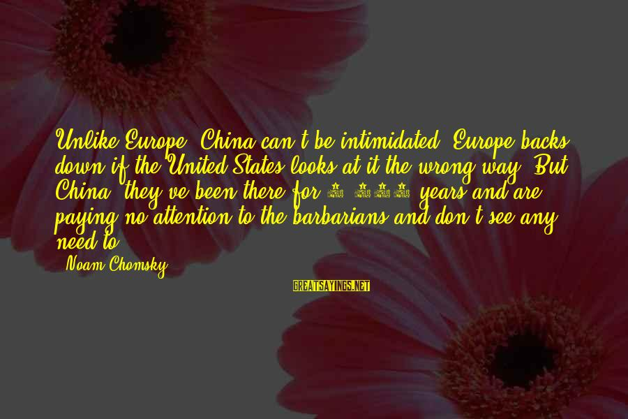 3 Years Sayings By Noam Chomsky: Unlike Europe, China can't be intimidated. Europe backs down if the United States looks at