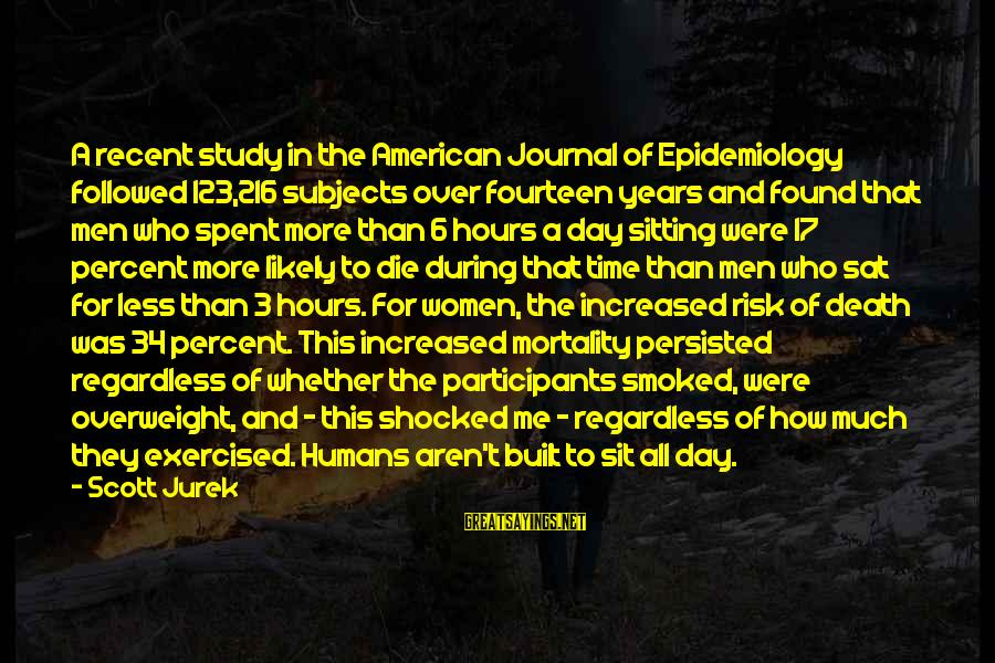 3 Years Sayings By Scott Jurek: A recent study in the American Journal of Epidemiology followed 123,216 subjects over fourteen years