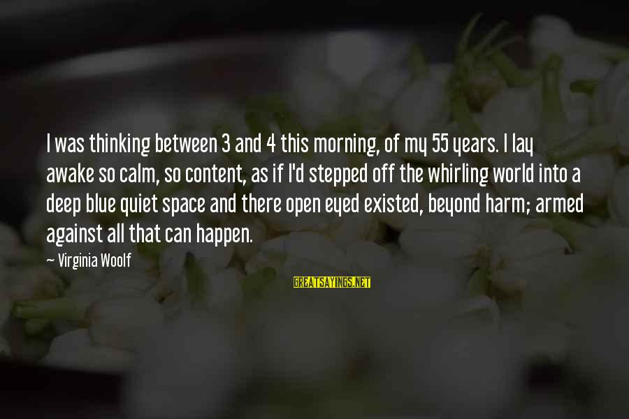 3 Years Sayings By Virginia Woolf: I was thinking between 3 and 4 this morning, of my 55 years. I lay