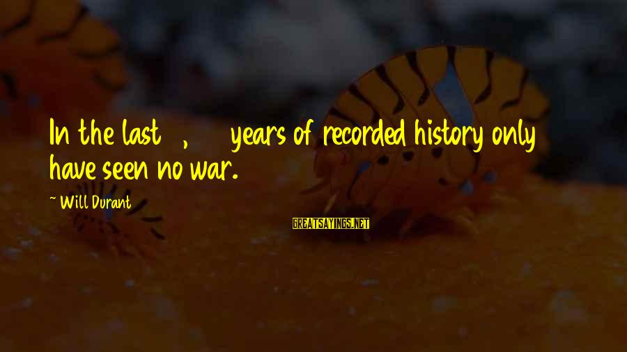 3 Years Sayings By Will Durant: In the last 3,421 years of recorded history only 268 have seen no war.