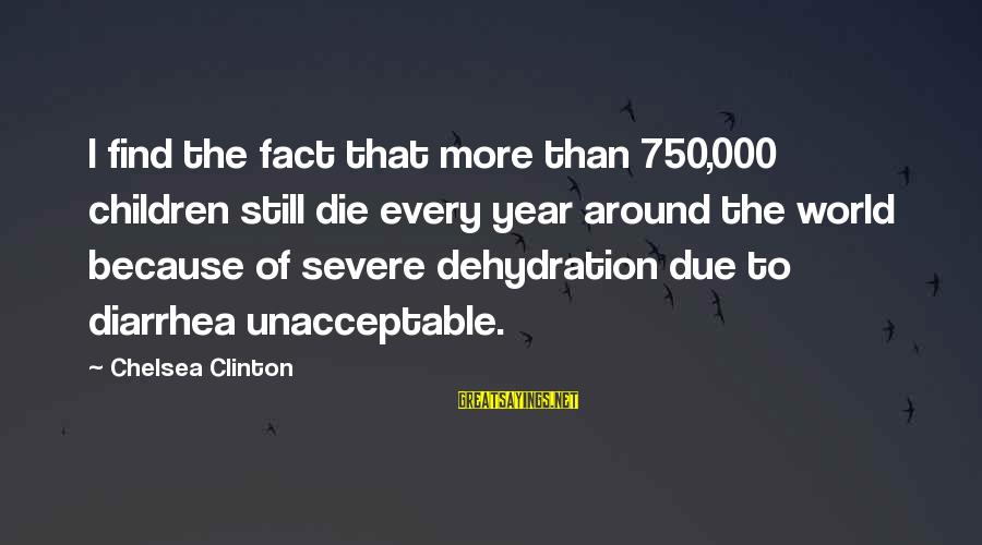 30 Monthsary Sayings By Chelsea Clinton: I find the fact that more than 750,000 children still die every year around the