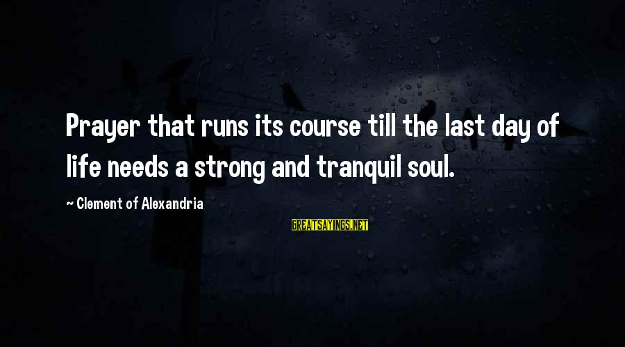 30 Monthsary Sayings By Clement Of Alexandria: Prayer that runs its course till the last day of life needs a strong and