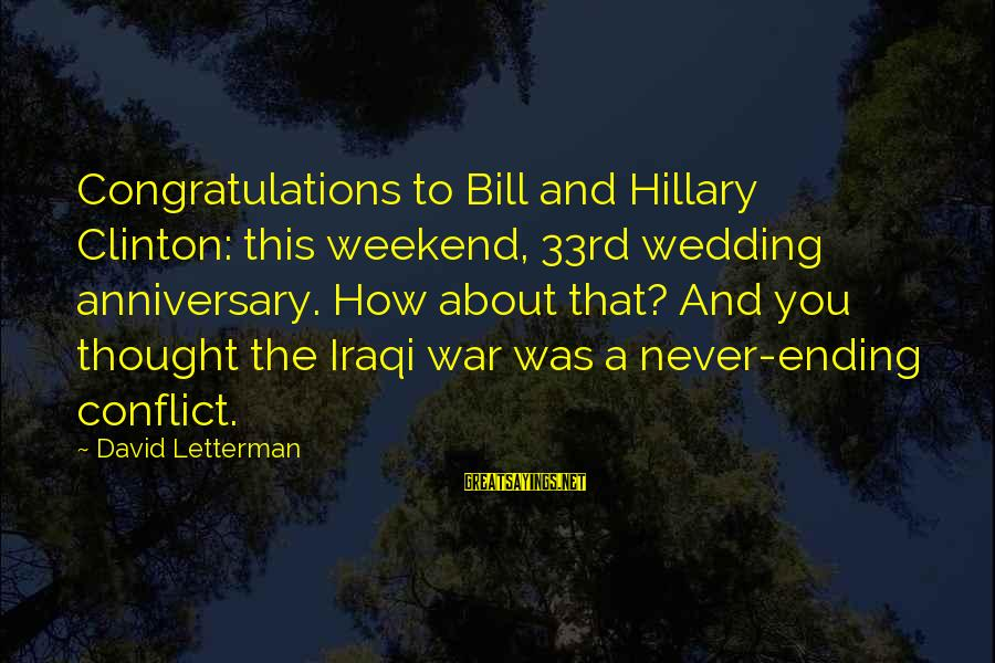 33rd Anniversary Sayings By David Letterman: Congratulations to Bill and Hillary Clinton: this weekend, 33rd wedding anniversary. How about that? And