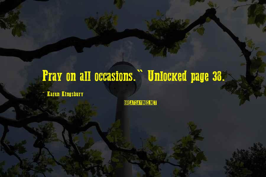 """38 Most Inspirational Sayings By Karen Kingsbury: Pray on all occasions."""" Unlocked page 38."""