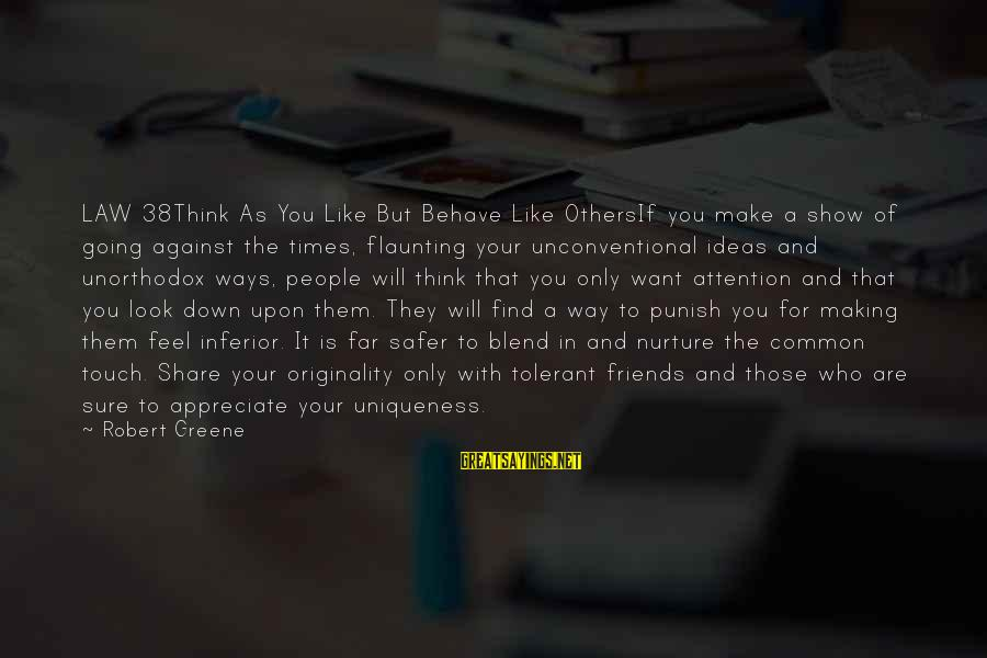 38 Most Inspirational Sayings By Robert Greene: LAW 38Think As You Like But Behave Like OthersIf you make a show of going