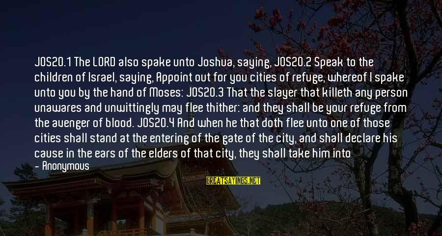 4 By 4 Sayings By Anonymous: JOS20.1 The LORD also spake unto Joshua, saying, JOS20.2 Speak to the children of Israel,