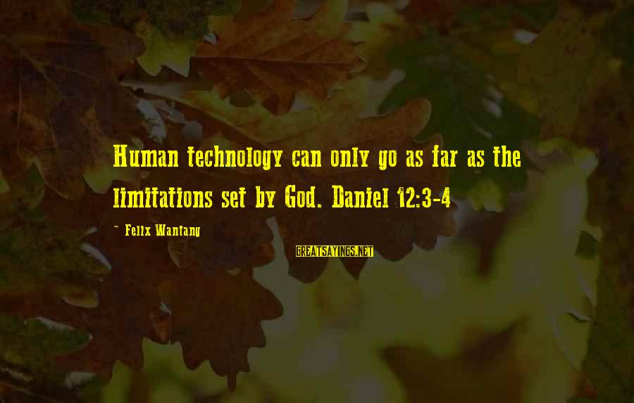 4 By 4 Sayings By Felix Wantang: Human technology can only go as far as the limitations set by God. Daniel 12:3-4