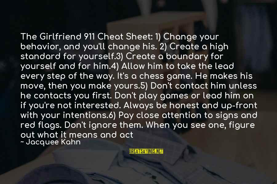 4 By 4 Sayings By Jacquee Kahn: The Girlfriend 911 Cheat Sheet: 1) Change your behavior, and you'll change his. 2) Create