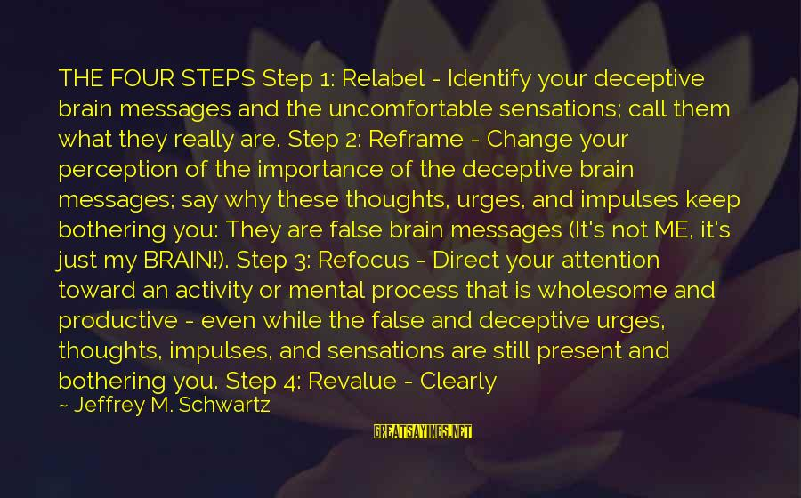 4 By 4 Sayings By Jeffrey M. Schwartz: THE FOUR STEPS Step 1: Relabel - Identify your deceptive brain messages and the uncomfortable