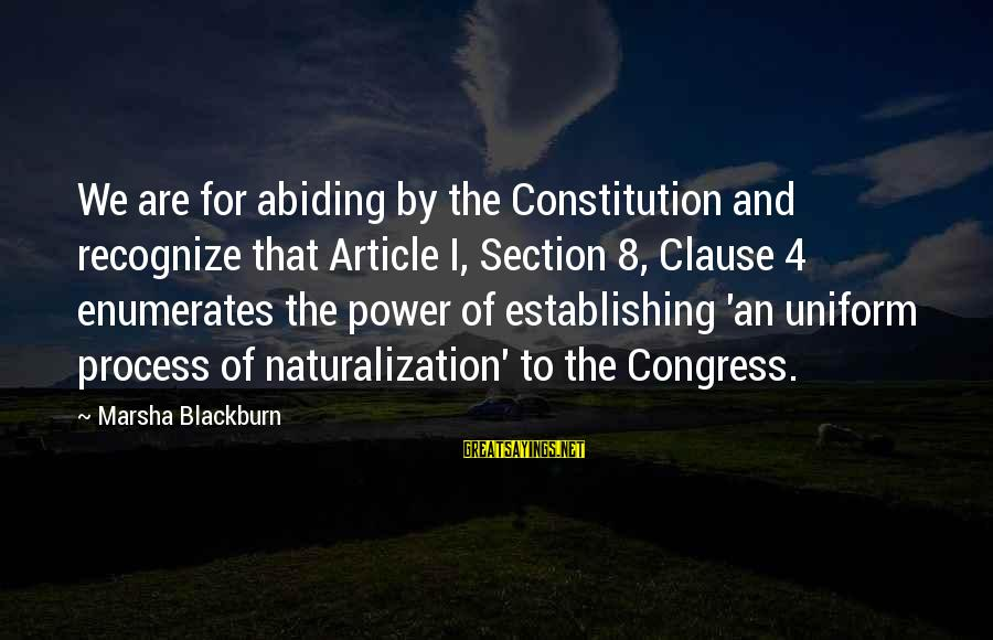 4 By 4 Sayings By Marsha Blackburn: We are for abiding by the Constitution and recognize that Article I, Section 8, Clause