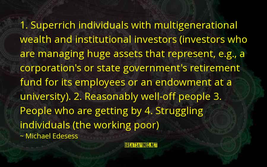 4 By 4 Sayings By Michael Edesess: 1. Superrich individuals with multigenerational wealth and institutional investors (investors who are managing huge assets