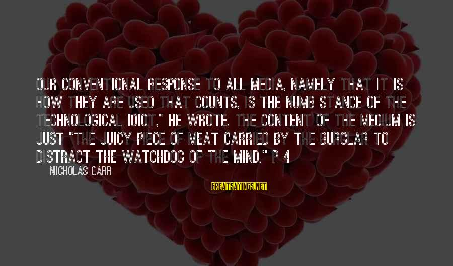 4 By 4 Sayings By Nicholas Carr: Our conventional response to all media, namely that it is how they are used that