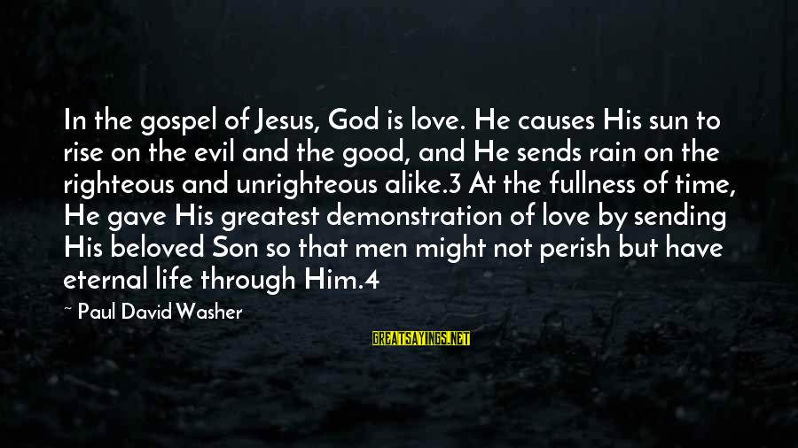 4 By 4 Sayings By Paul David Washer: In the gospel of Jesus, God is love. He causes His sun to rise on