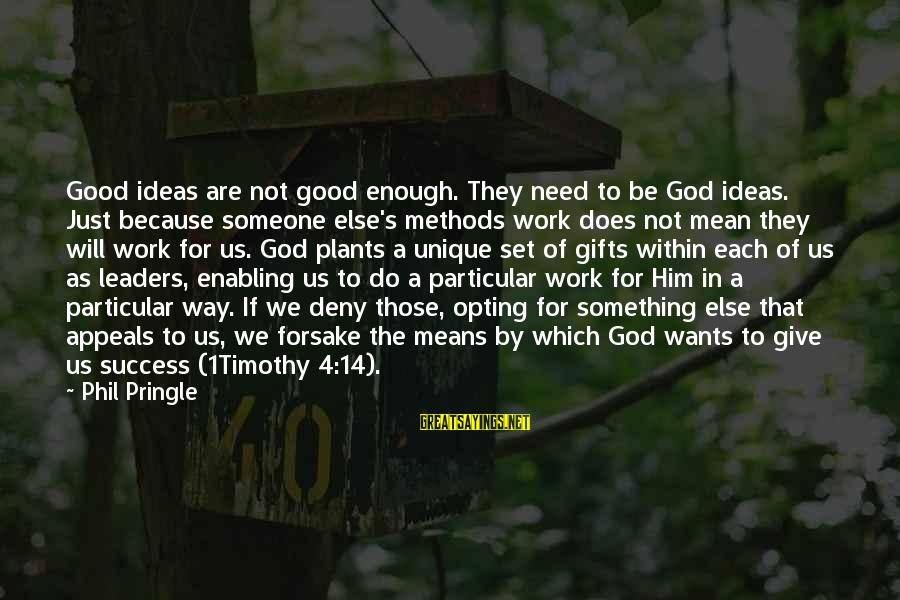 4 By 4 Sayings By Phil Pringle: Good ideas are not good enough. They need to be God ideas. Just because someone