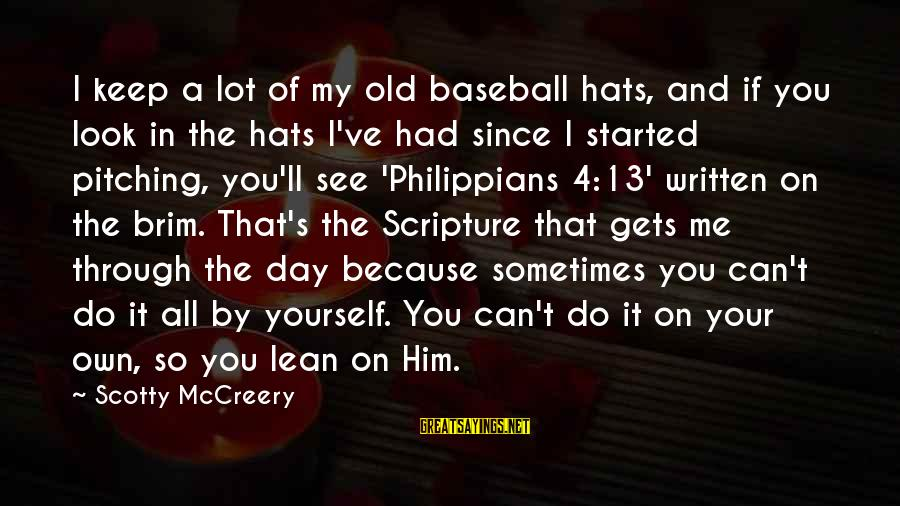 4 By 4 Sayings By Scotty McCreery: I keep a lot of my old baseball hats, and if you look in the