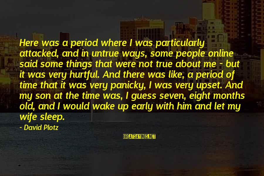 4 Months Old Sayings By David Plotz: Here was a period where I was particularly attacked, and in untrue ways, some people