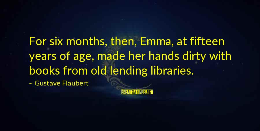 4 Months Old Sayings By Gustave Flaubert: For six months, then, Emma, at fifteen years of age, made her hands dirty with