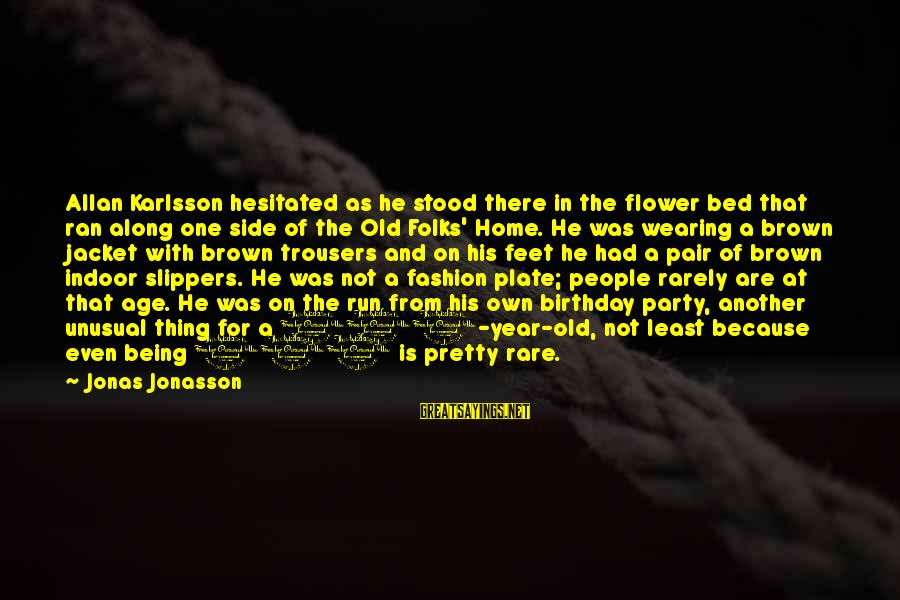 4 Year Old Birthday Party Sayings By Jonas Jonasson: Allan Karlsson hesitated as he stood there in the flower bed that ran along one