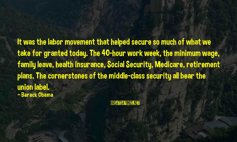40 Hour Work Week Sayings By Barack Obama: It was the labor movement that helped secure so much of what we take for
