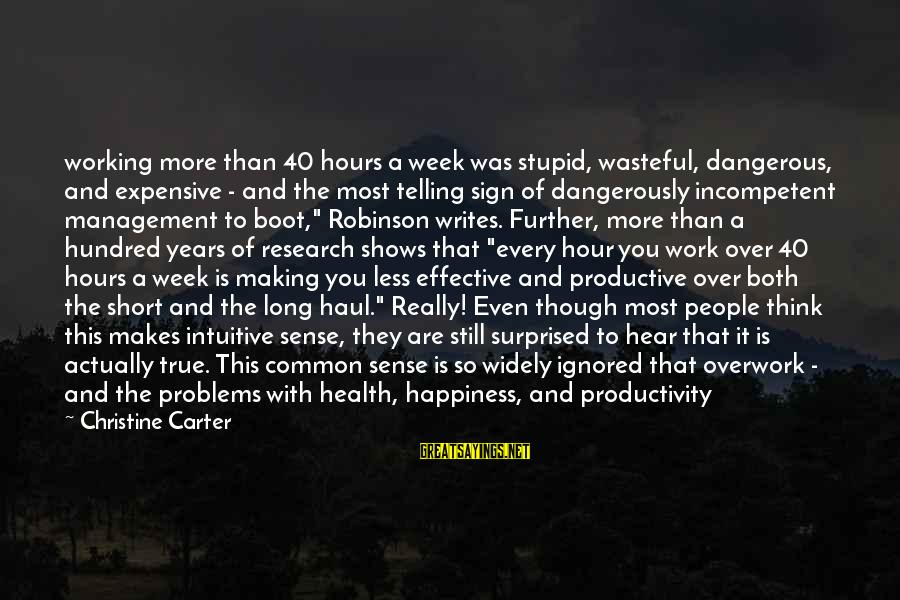 40 Hour Work Week Sayings By Christine Carter: working more than 40 hours a week was stupid, wasteful, dangerous, and expensive - and