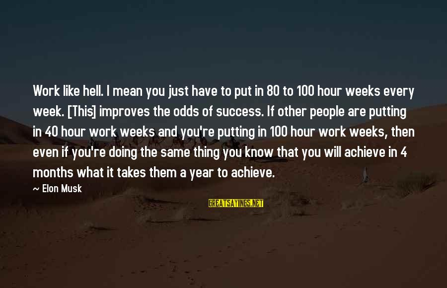40 Hour Work Week Sayings By Elon Musk: Work like hell. I mean you just have to put in 80 to 100 hour