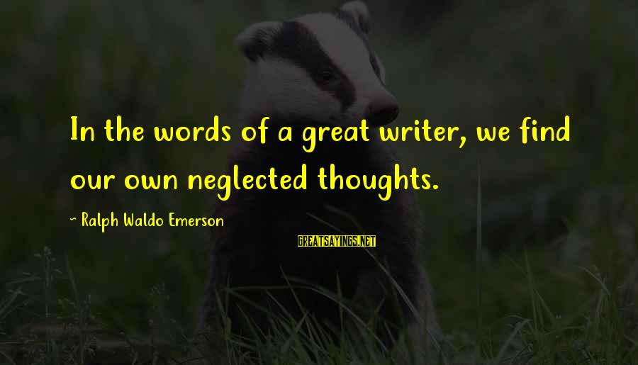 40 Hour Work Week Sayings By Ralph Waldo Emerson: In the words of a great writer, we find our own neglected thoughts.