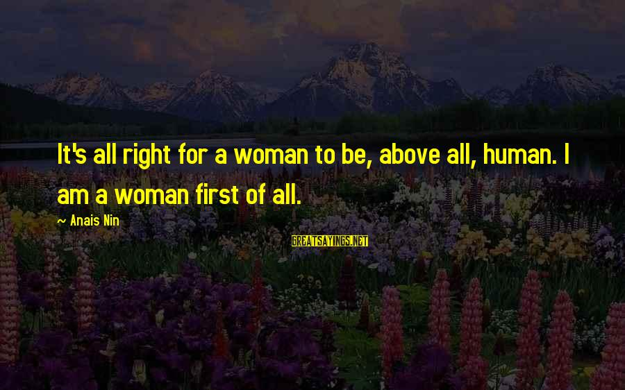 44 President Sayings By Anais Nin: It's all right for a woman to be, above all, human. I am a woman