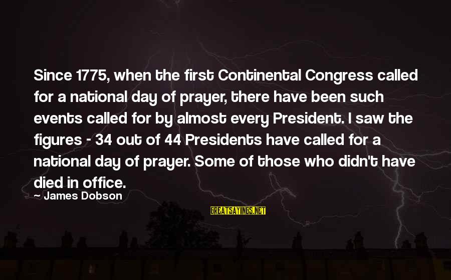 44 President Sayings By James Dobson: Since 1775, when the first Continental Congress called for a national day of prayer, there