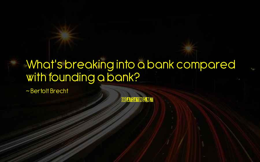 4th Friendship Anniversary Sayings By Bertolt Brecht: What's breaking into a bank compared with founding a bank?