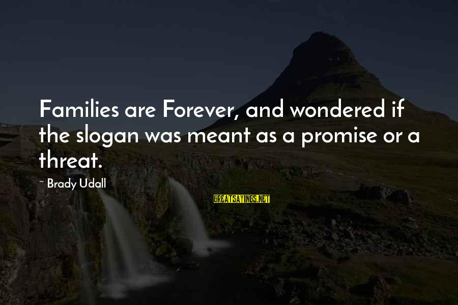 4th Friendship Anniversary Sayings By Brady Udall: Families are Forever, and wondered if the slogan was meant as a promise or a
